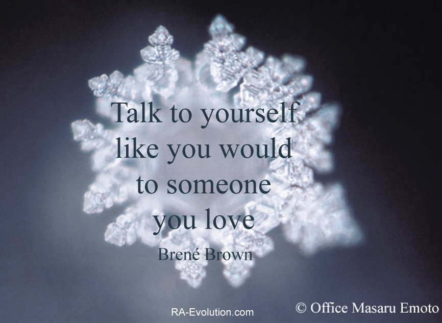 Talk to yourself like you would to someone you love. Self-love photo M. Emoto. RA-Evolution